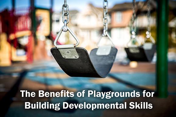 The Benefits ofPlaygroundsfor Building Developmental Skills