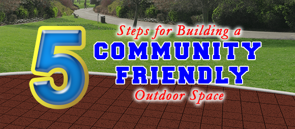 Five Steps for Building a Community Friendly Outdoor Space