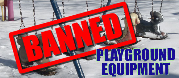 Outlawed Structures:  Equipment Banned from Public Playgrounds
